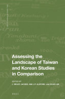 Assessing the Landscape of Taiwan and Korean Studies in Comparison / edited by J. Bruce Jacobs, Niki J.P. Alsford, Sojin Lim
