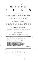 Mr  orde s Plan of an improved system of Education in Ireland  submitted to the  Irish  House of Commons  April 12  1787  with the Debate which arose thereon  Reported by J  Giffard  Esq
