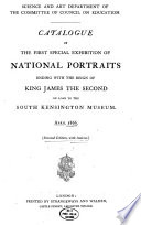 Catalogue of the First Special Exhibition of National Portraits Ending with the Reign of King James the Second, on Loan to the South Kensington Museum. April, 1866