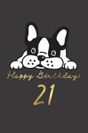 Happy Birthday! 21: 21st Birthday Gift Book for Messages, Birthday Wishes, Journaling and Drawings. for Dog Lovers!