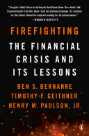 Firefighting : the financial crisis and its lessons / Ben S. Bernanke, Timothy F. Geithner, and Henry M. Paulson, Jr