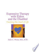 Expressive Therapy With Elders and the Disabled Book