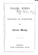Psalms, Hymns and Passages of Scripture for Christian Worship. (Compiled by the Congregational ministers of Leeds [i.e. H. R. Reynolds, and others].).