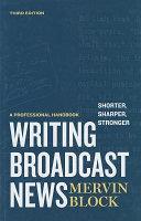 Writing Broadcast News Shorter  Sharper  Stronger  A Professional Handbook
