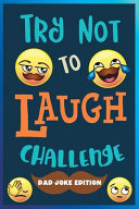 Try Not to Laugh Challenge  Dad Joke Edition  Over 245 Dad Jokes  Puns  Riddles  One Liners  Knock Knocks  and More  Family Friendly Dad Joke Book