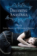 Dreaming Anastasia A Novel Of Love Magic And The Power Of Dreams