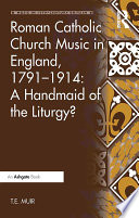 Roman Catholic Church Music in England, 1791–1914: A Handmaid of the Liturgy?