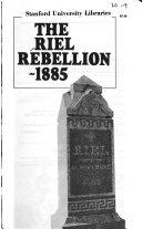 The Riel Rebellion 1885
