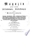 Magazin aller neuen Erfindungen, Entdeckungen und Verbesserungen für Fabrikanten, Manufakturisten, Künstler, Handwerker und Oekonomen ..