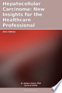 Hepatocellular Carcinoma: New Insights for the Healthcare Professional: 2011 Edition
