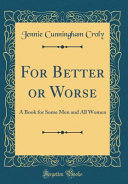 For Better Or Worse A Book For Some Men And All Women Classic Reprint