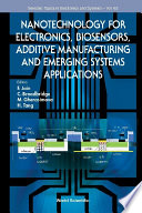 Nanotechnology For Electronics  Biosensors  Additive Manufacturing And Emerging Systems Applications