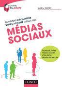 Comment développer votre activité grâce aux médias sociaux - Facebook, Twitter, Viadeo, LinkedIn et