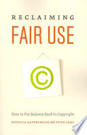 """Reclaiming Fair Use: How to Put Balance Back in Copyright"" by Patricia Aufderheide, Peter Jaszi"