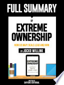 Full Summary Of 'Extreme Ownership: How Us Navy SEALs Lead And Win – By Jocko Willink'