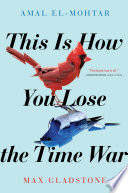 This Is How You Lose the Time War Amal El-Mohtar, Max Gladstone Cover