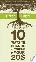 Ten Ways to Change the World in Your Twenties Book