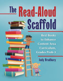 The Read-Aloud Scaffold: Best Books to Enhance Content Area Curriculum, Grades Pre-K–3