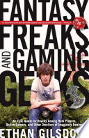 """""""Fantasy Freaks and Gaming Geeks: An Epic Quest for Reality Among Role Players, Online Gamers, and Other Dwellers of Imaginary Realms"""" by Ethan Gilsdorf"""