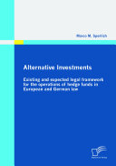 Alternative Investments  Existing and Expected Legal Framework for the Operations of Hedge Funds in European and German Law