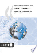 Oecd Reviews Of Regulatory Reform Switzerland 2006 Seizing The Opportunities For Growth