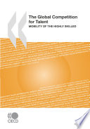 The Global Competition for Talent Mobility of the Highly Skilled