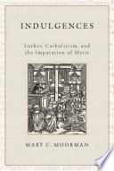 Indulgences Luther Catholicism And The Imputation Of Merit