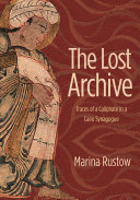 The Lost Archive Traces of a Caliphate in a Cairo Synagogue / Marina Rustow