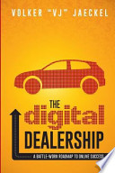 The Digital Dealership  : A Battle-Worn Roadmap to Online Success