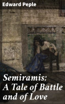 Semiramis  A Tale of Battle and of Love