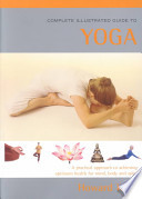 The Complete Illustrated Guide to Yoga