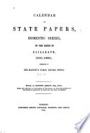 Calendar Of State Papers Domestic Series Of The Reigns Of Edward Vi Mary Elizabeth James I 1547 1625 1581 1590 Elizabeth 1865