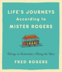 Life s Journeys According to Mister Rogers