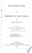 The triumphs of time  the previsions of lady Evelyn  with the conclusion  By the author of  Two old men s tales    retaining the publisher s boards