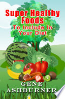 Super Healthy Foods To Include In Your Diet Book