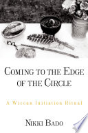 Coming to the Edge of the Circle  : A Wiccan Initiation Ritual