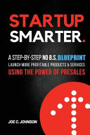 Startup Smarter  A Step By Step No B S  Blueprint to Launch More Profitable Products and Services Using the Power of Presales Book