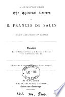 A selection from the spiritual letters of s. Francis de Sales, tr. by the author of 'Life of s. Francis de Sales'.