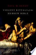 Violent Rituals of the Hebrew Bible