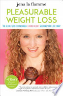 """Pleasurable Weight Loss: The Secrets to Feeling Great, Losing Weight, and Loving Your Life Today"" by Jena la Flamme, Mama Gena"