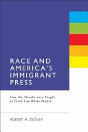 Race and America's immigrant press how the Slovaks were taught to think like white people