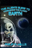 The Alien s Guide to Conquering the Planet Earth
