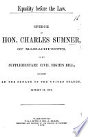 Equality before the Law  Speech of     C  S      on his Supplementary Civil Rights Bill  delivered     January 15  1872 Book