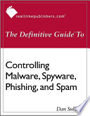 The Definitive Guide to Controlling Malware  Spyware  Phishing  and Spam