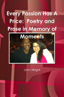 Every Passion Has A Price  Poetry and Prose in Memory of Moments