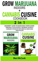 GROW MARIJUANA INDOORS CANNABIS CUISINE COOKBOOK   2 in 1 Book