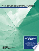 The environmental future emerging challenges and opportunities for EPA   a report from the National Advisory Council for Environmental Policy and Technology  NACEPT
