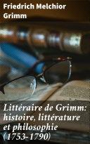 Littéraire de Grimm: histoire, littérature et philosophie (1753-1790)