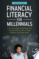 Financial Literacy for Millennials  A Practical Guide to Managing Your Financial Life for Teens  College Students  and Young Adults