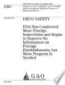 Drug Safety  FDA has Conducted More Foreign Inspections and Begun to Improve Its Information on Foreign Establishments  but More Progress Is Needed Book